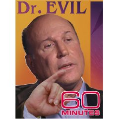 Rick Berman, Dr. Evil, as featured on 60 Minutes.